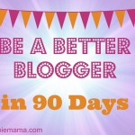 Be a Better Blogger in 90 Days