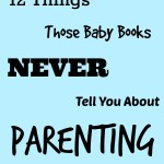 12 Things The Baby Books NEVER Tell You About Parenting
