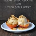 Maple Grilled Peaches with Frozen Kefir Custard